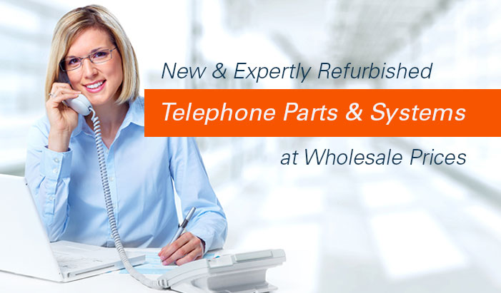 New & Expertly Refurbished Telephone Parts & Systems at Wholesale Prices
